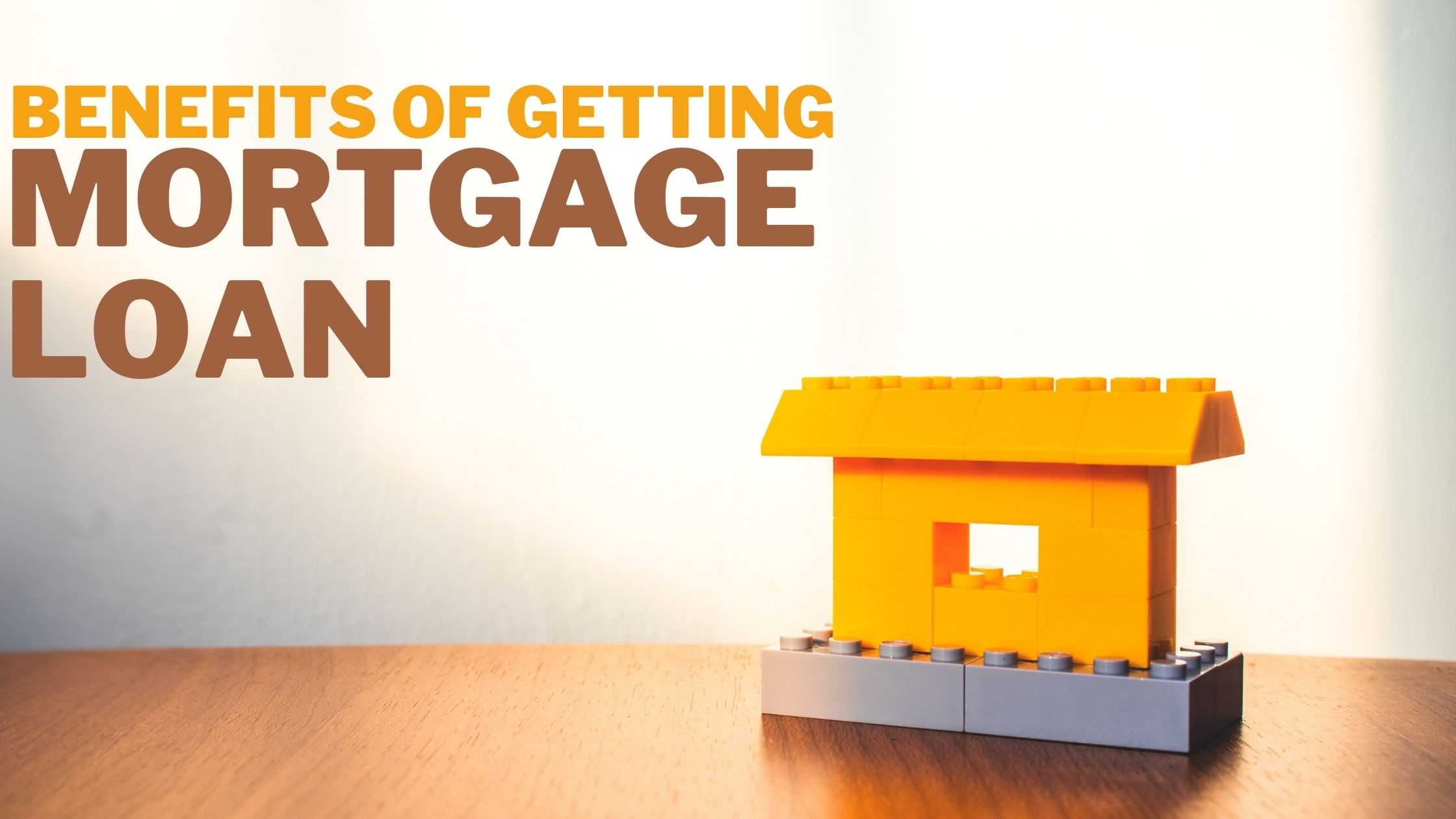 benefits of getting mortgage loan